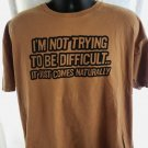 "Funny T-Shirt ""I'm Not Trying To Be Difficult"" Size XL"