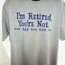 Funny ~ I'm Retired And You're Not T-Shirt Size XL