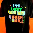 Funny T-Shirt ~ I'M LOST WHICH WAY TO OVER THE HILL ~ Size :Large  / XL