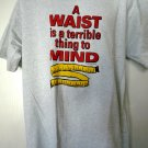 Funny Diet T-Shirt A WAIST is a terrible thing to MIND Size XL