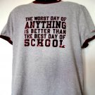 Funny School T-Shirt Size Large The Worst Day of ANYTHING is Better Than The Best Day of School
