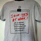 Funny ~ I Give 100% At Work ~ T-Shirt Size Large
