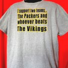 Funny Green Bay Packers ~I Support Two Teams The PACKERS Whoever Beats the Vikings T-Shirt Size XL
