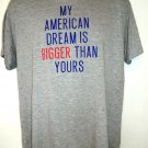 My American Dream is Bigger Than Yours T-Shirt Size  Large