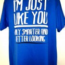 Funny T-Shirt I'm Just Like You Only Smarter and Better Looking Size XL NEW NWT