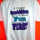 Funny Grandparent T-Shirt  If I knew Grandchildren Were So Much Fun I Would Have Had Them First XL