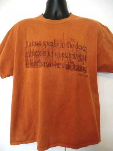 Funny T-Shirt ~ If a man speaks in the desert and there is no woman around   Arizona ~ Size XL