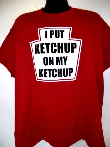 I Put Ketchup On My Ketchup T-Shirt Size XL