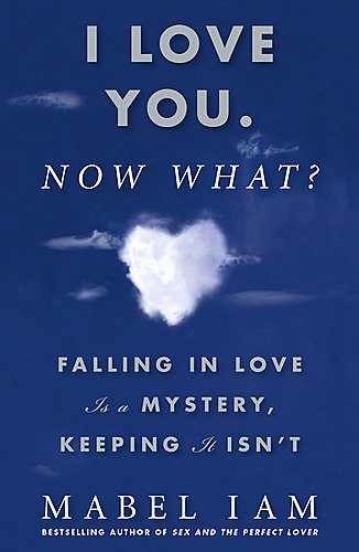 I Love You. Now What?