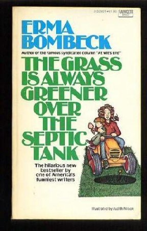 The Grass Is Always Greener over the Septic Tank -Erma Bombeck - hardcover book