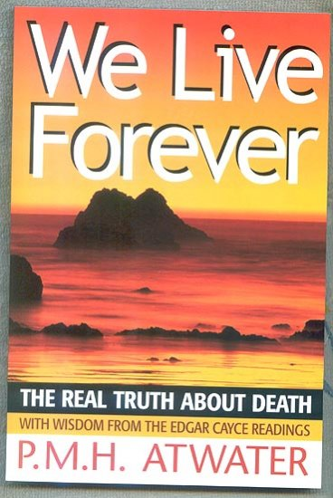 We Live Forever- by P.M.H. Atwater