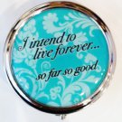 "'I intend to live forever.."" .pill box  $9.99 #15238"