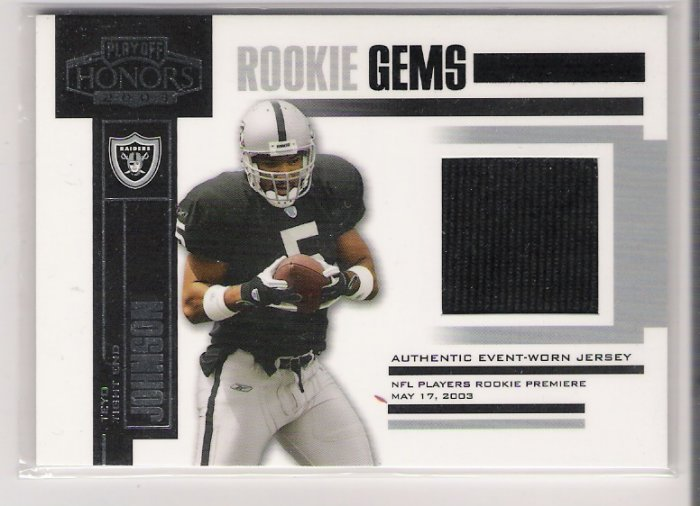 2003 PLAYOFF HONORS TEYO JOHNSON RAIDERS ROOKIE GEMS JERSEY CARD
