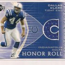 DALLAS CLARK COLTS 2003 UD HONOR ROLL RC JERSEY