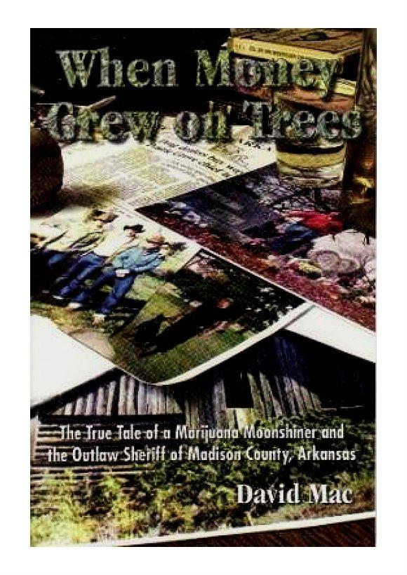 "David Mac ""When Money Grew on Trees: True Tale Marijuana Moonshiner..."" | AR Folk History"