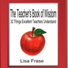 The Teachers Book of Wisdom: 32 Things Excellent Teachers Understand
