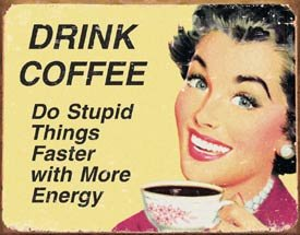 Drink Coffee Tin Sign #1425