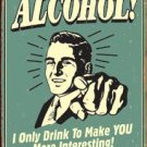 Alcohol Makes You Interesting Tin Sign #1329