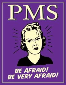 PMS Be Afraid Tin Sign #1333