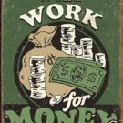 Will Work For Money Tin Sign #1325