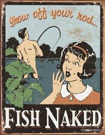 Fish Naked Show Your Rod Tin Sign #1488