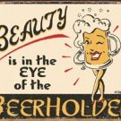 Beauty In The Eye Of Beer Holder Tin Sign #1297