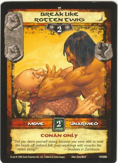 Break Like Rotten Twig (VC) Conan CCG