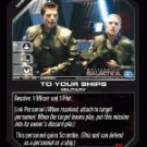To Your Ships BTR-080 (C) Battlestar Galactica CCG