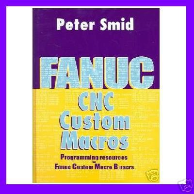 Fanuc CNC Custom Macros, Programming Resources For Fanuc Custom Macros B Users
