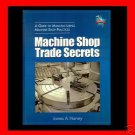 Machine Shop Trade Secrets, A Guide to Manufacturing Machine Shop Practices