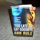 Ann Rule true crime hardback book Too Late to Say Goodbye
