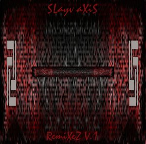 Slayv Axis RemiXeZ V.1