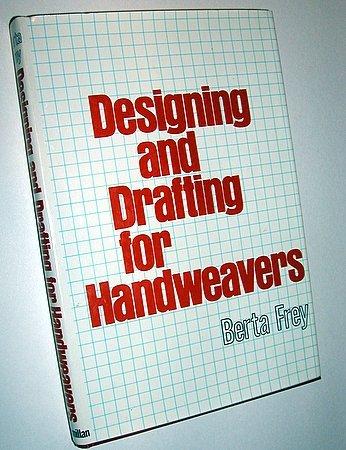 Designing and Drafting for Handweavers Berta Frey Weaving Cloth Construction Looms
