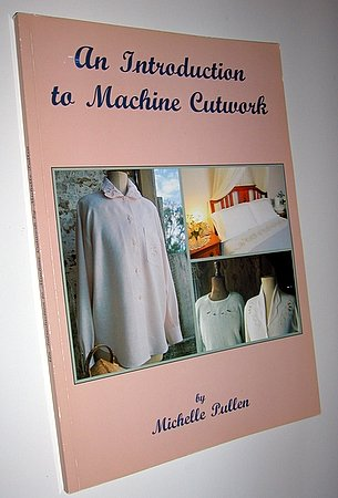 An Introduction to Machine Cutwork Michelle Pullen Fine Sewing