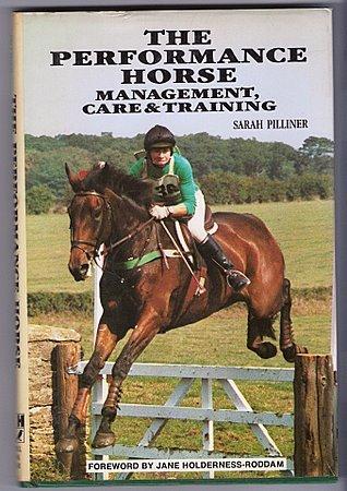 The Performance Horse Management, Care & Training Sarah Pilliner