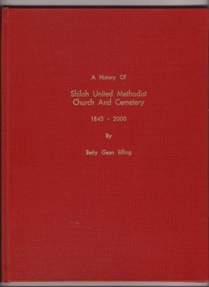 A History of Shiloh United Methodist Church and Cemetery 1845 - 2000 Betty Eifling Arkansas Gunnell