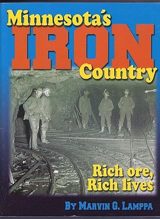 Minnesota's Iron Country Rich Ore Rich Lives Marvin Lamppa History of Minnesota Iron Mining