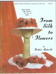 From Silk to Flowers Dottie Rutecki How to Make Hand Rolled Silk Flower Bouquets Arrangements