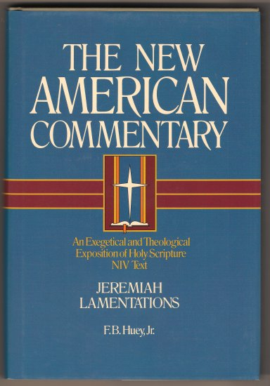 Jeremiah Lamentations FB Huey Jr The New American Commentary Bible Study