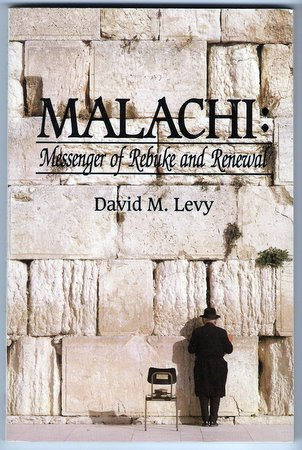Malachi Messenger of Rebuke and Renewal David Levy Bible Commentary Study