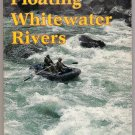 Guide to Floating Whitewater Rivers RW Miskimins Skills Techniques Safety