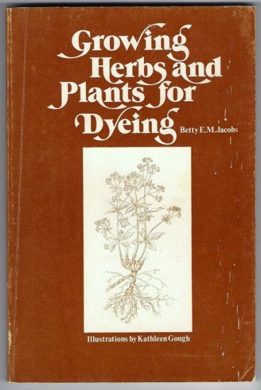 Growing Herbs and Plants for Dyeing Betty E M Jacobs Wool Dye Plants