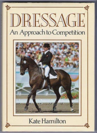 Dressage Kate Hamilton Guide to Selection Management Training Competitive Dressage Horse