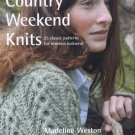 Country Weekend Knits Knitting Book HC Madeline Weston Aran Gansey Fair Isle Shetland Lace Patterns
