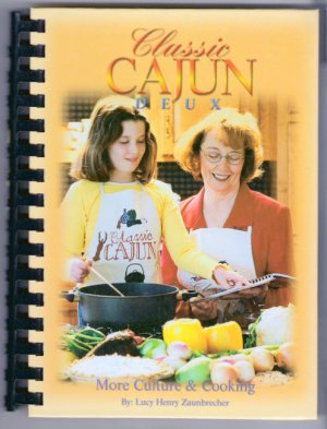 Classic Cajun: Culture and Cooking Lucy Henry Zaunbrecher