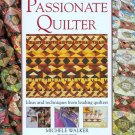 The Passionate Quilter Michele Walker Quilting Ideas Quiltmaking Techniques