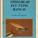Steelhead Fly Tying Manual Tools Materials Patterns Tom Light Neal Humphrey