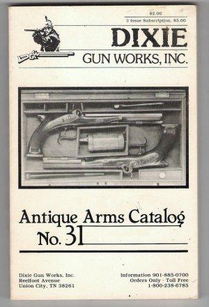 Dixie Gun Works Antique Arms Catalog No. 31 Gun Collectors Reference