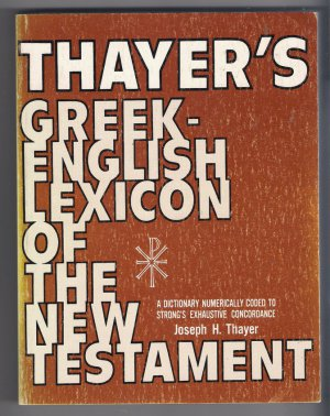 Thayer's Greek English Lexicon of the New Testament Bible Study Translation