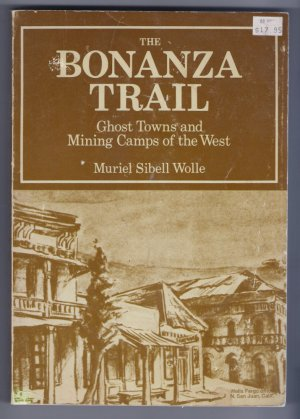 The Bonanza Trail Ghost Towns Mining Camps of the West History Muriel Sibell Wolle